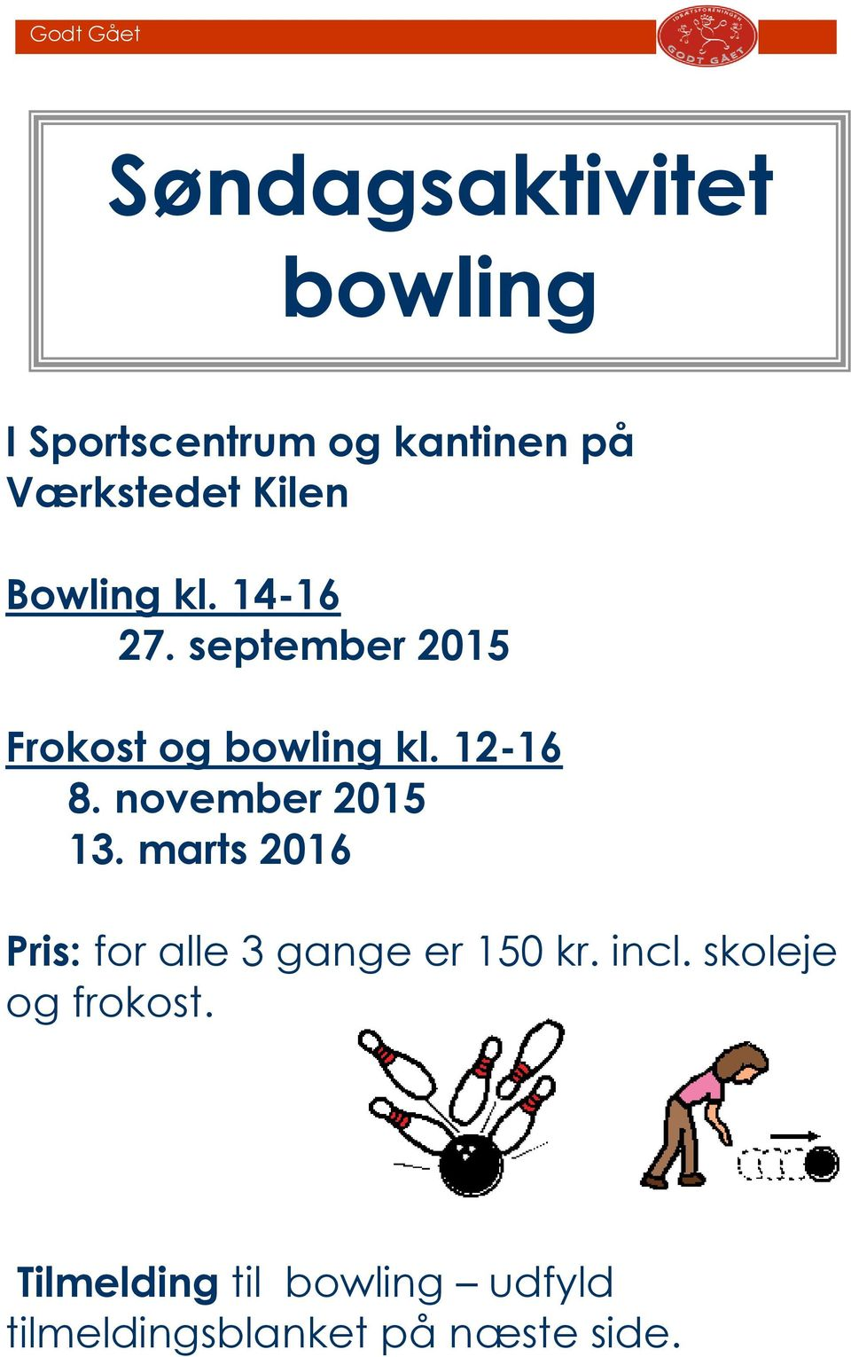 14-16 27. september 2015 Frokost og bowling kl. 12-16 8. november 2015 13.
