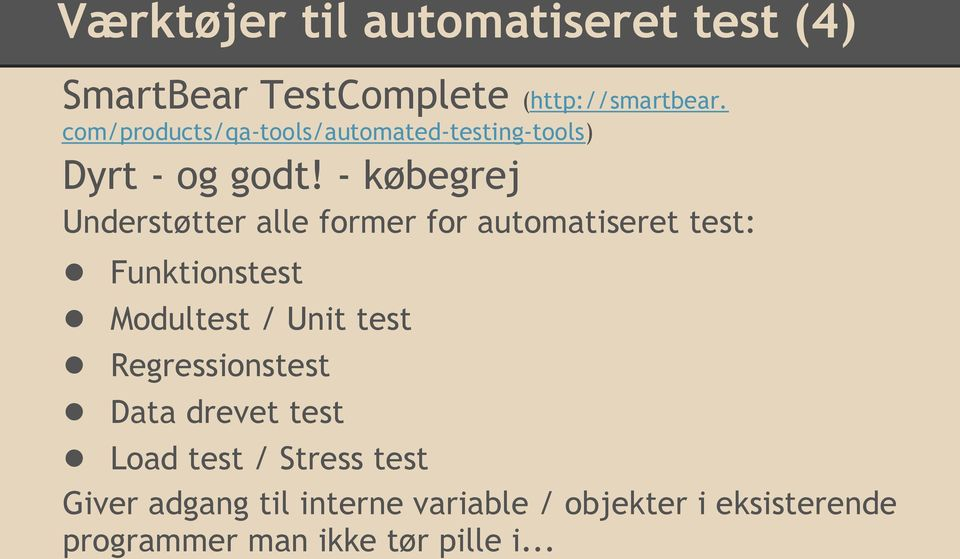 - købegrej Understøtter alle former for automatiseret test: Funktionstest Modultest / Unit test