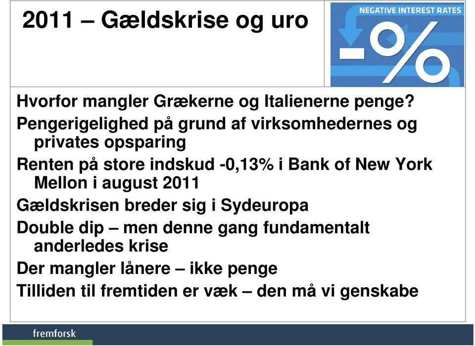 -0,13% i Bank of New York Mellon i august 2011 Gældskrisen breder sig i Sydeuropa Double dip