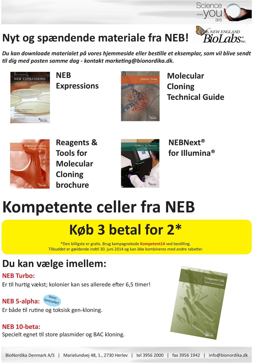 NEB Expressions Molecular Cloning Technical Guide Reagents & Tools for Molecular Cloning brochure NEBNext for Illumina Kompetente celler fra NEB Du kan vælge imellem: Køb 3 betal for 2*