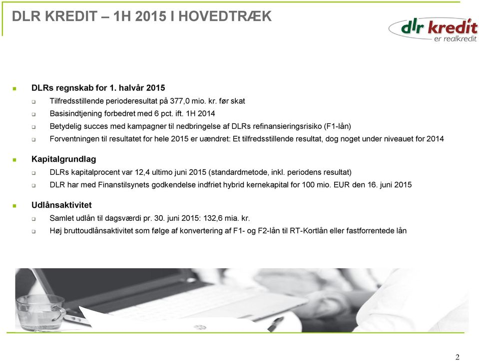 under niveauet for 2014 Kapitalgrundlag DLRs kapitalprocent var 12,4 ultimo juni 2015 (standardmetode, inkl.