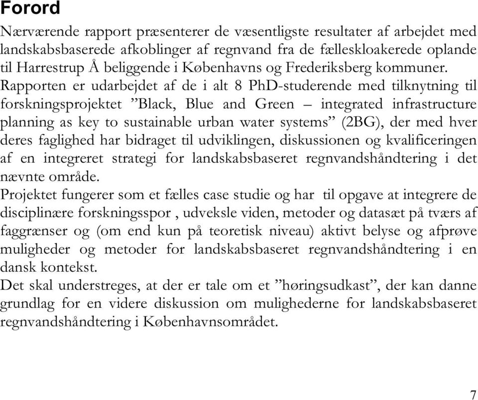 Rapporten er udarbejdet af de i alt 8 PhD-studerende med tilknytning til forskningsprojektet Black, Blue and Green integrated infrastructure planning as key to sustainable urban water systems (2BG),