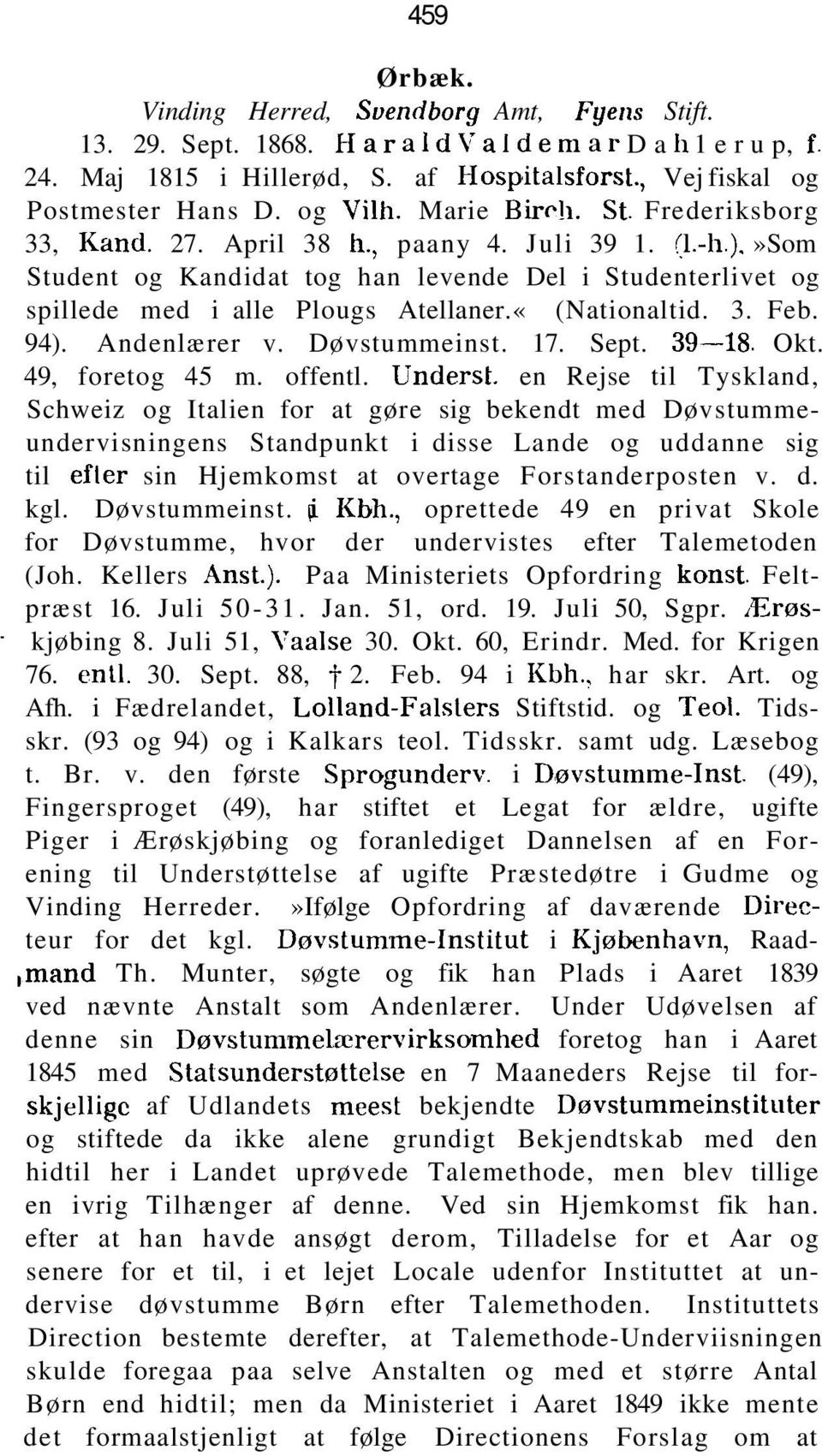 «(Nationaltid. 3. Feb. 94). Andenlærer v. Døvstummeinst. 17. Sept. 39 18. Okt. 49, foretog 45 m. offentl.