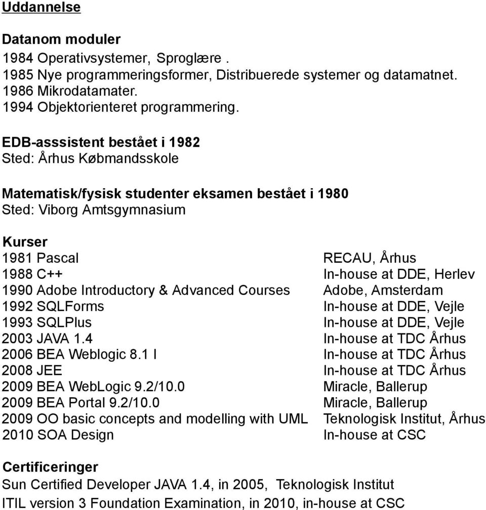 1990 Adobe Introductory & Advanced Courses Adobe, Amsterdam 1992 SQLForms In-house at DDE, Vejle 1993 SQLPlus In-house at DDE, Vejle 2003 JAVA 1.4 In-house at TDC Århus 2006 BEA Weblogic 8.
