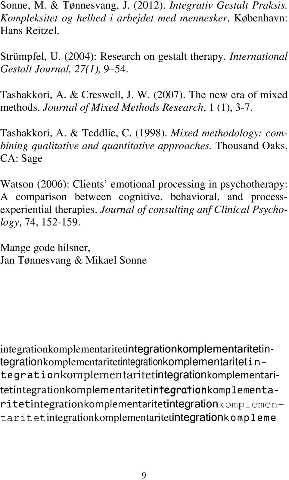 Mixed methodology: combining qualitative and quantitative approaches.