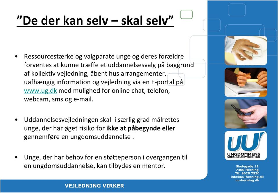 dkmed mulighed for online chat, telefon, webcam, sms og e-mail.