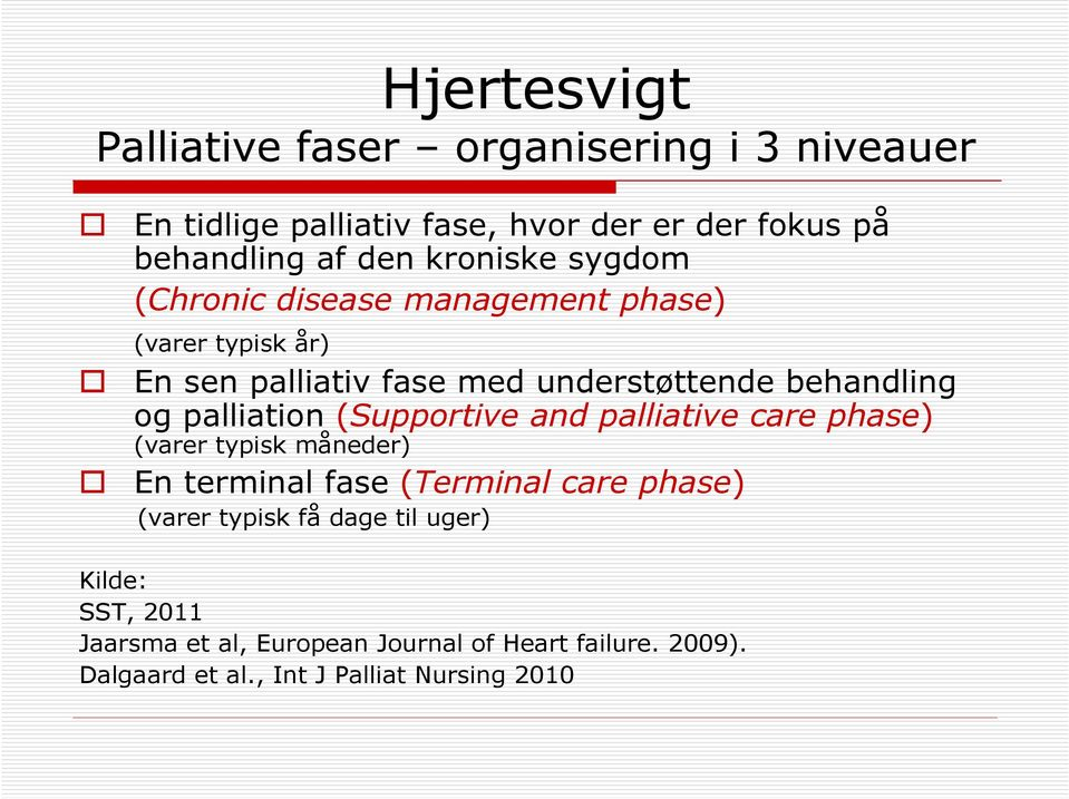 palliation (Supportive and palliative care phase) (varer typisk måneder) En terminal fase (Terminal care phase) (varer typisk