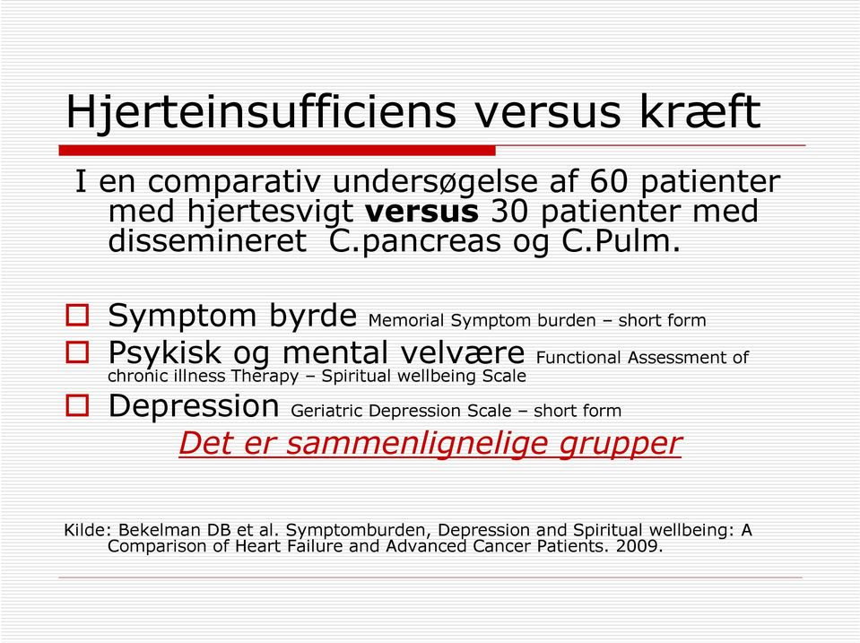Symptom byrde Memorial Symptom burden short form Psykisk og mental velvære Functional Assessment of chronic illness Therapy
