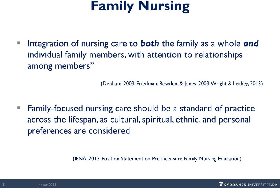Family-focused nursing care should be a standard of practice across the lifespan, as cultural, spiritual,