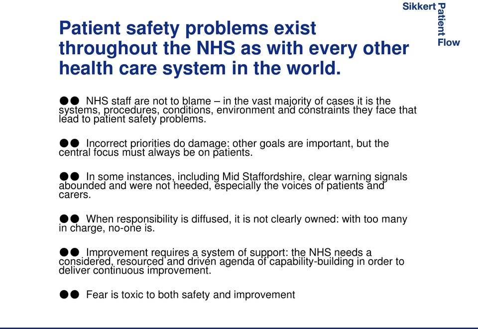 Incorrect priorities do damage: other goals are important, but the central focus must always be on patients.