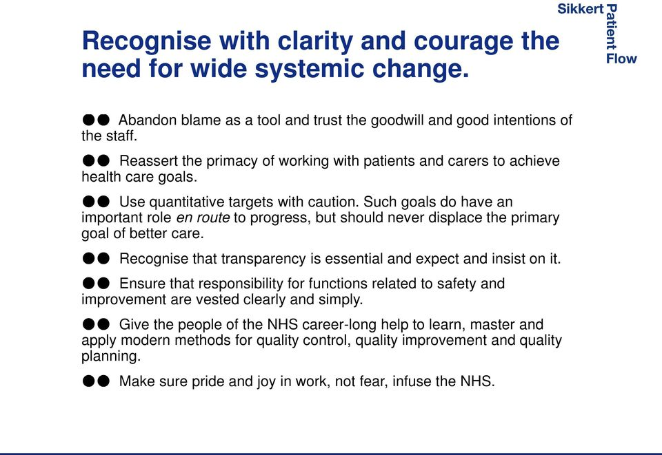 Such goals do have an important role en route to progress, but should never displace the primary goal of better care. Recognise that transparency is essential and expect and insist on it.