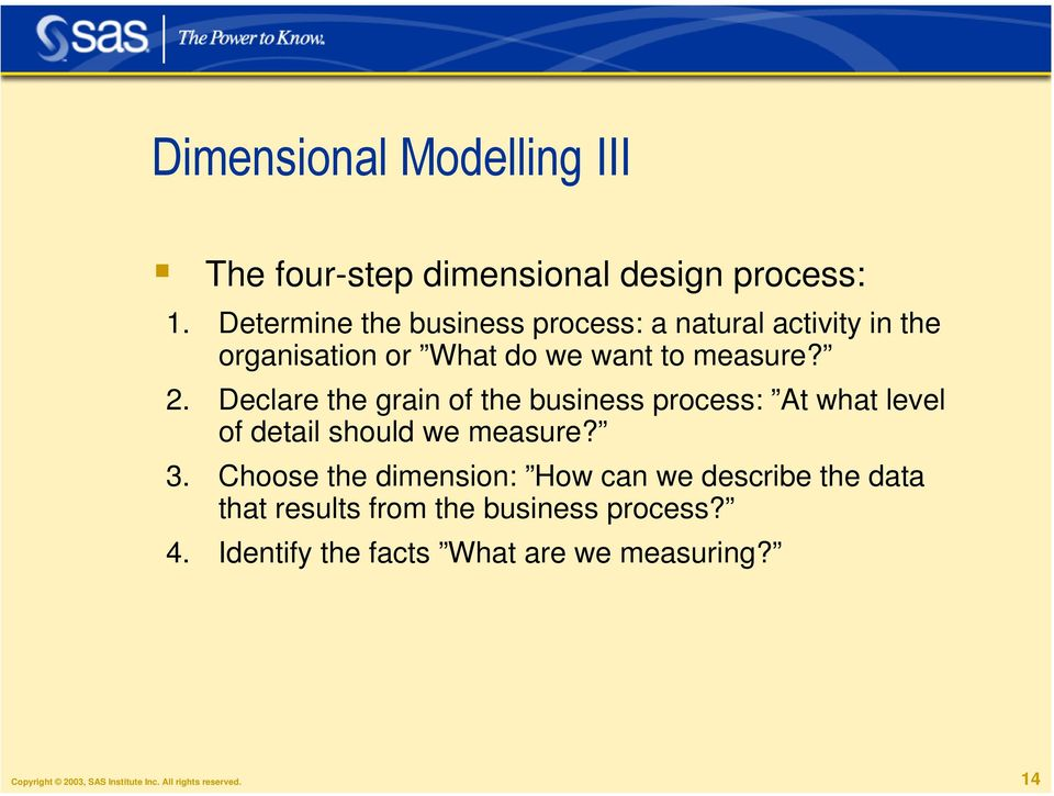Declare the grain of the business process: At what level of detail should we measure? 3.