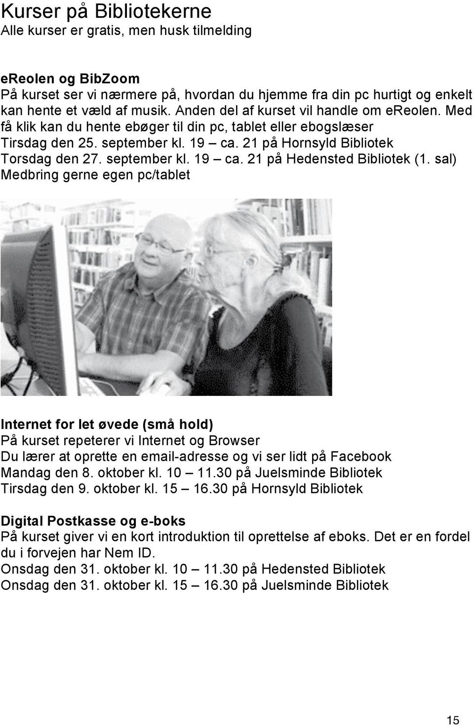 september kl. 19 ca. 21 på Hedensted Bibliotek (1.