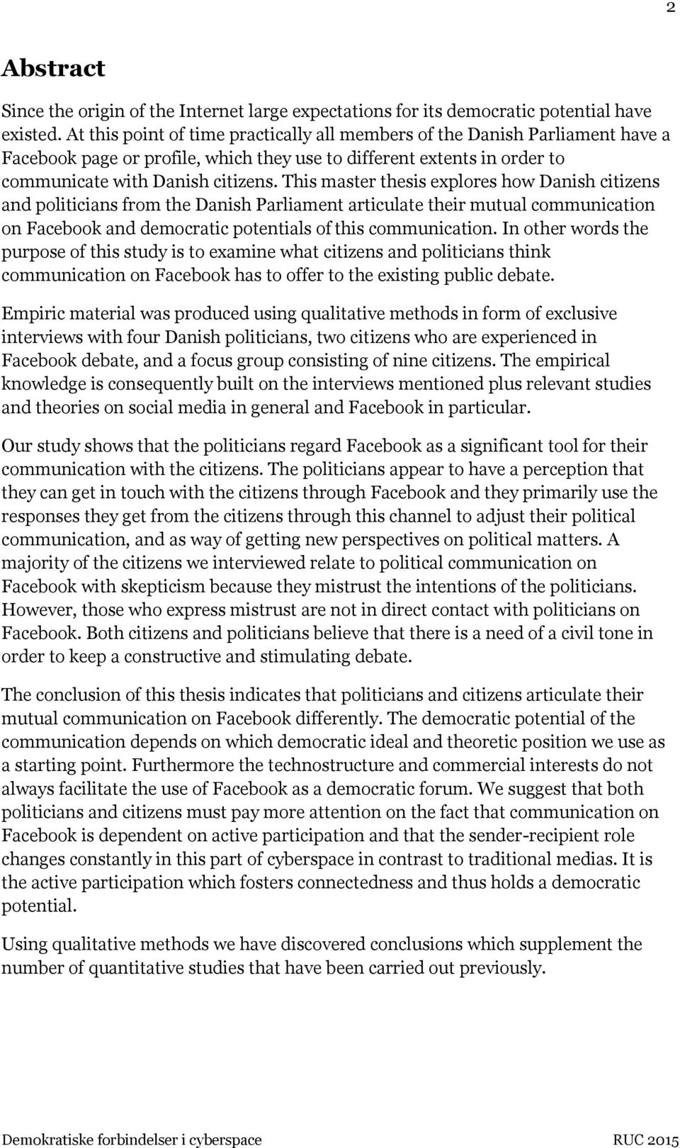 This master thesis explores how Danish citizens and politicians from the Danish Parliament articulate their mutual communication on Facebook and democratic potentials of this communication.