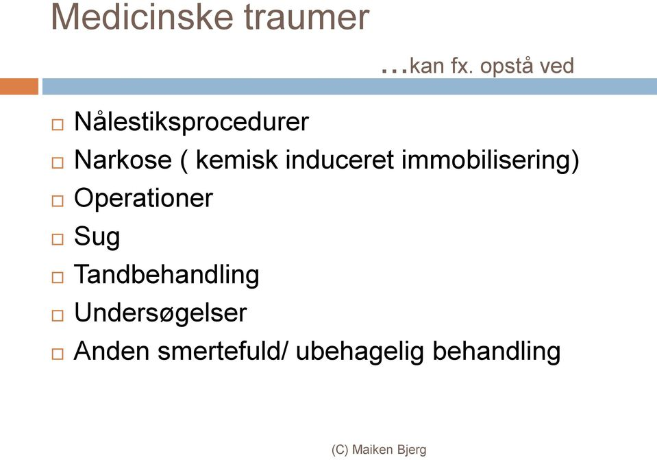 induceret immobilisering) Operationer Sug