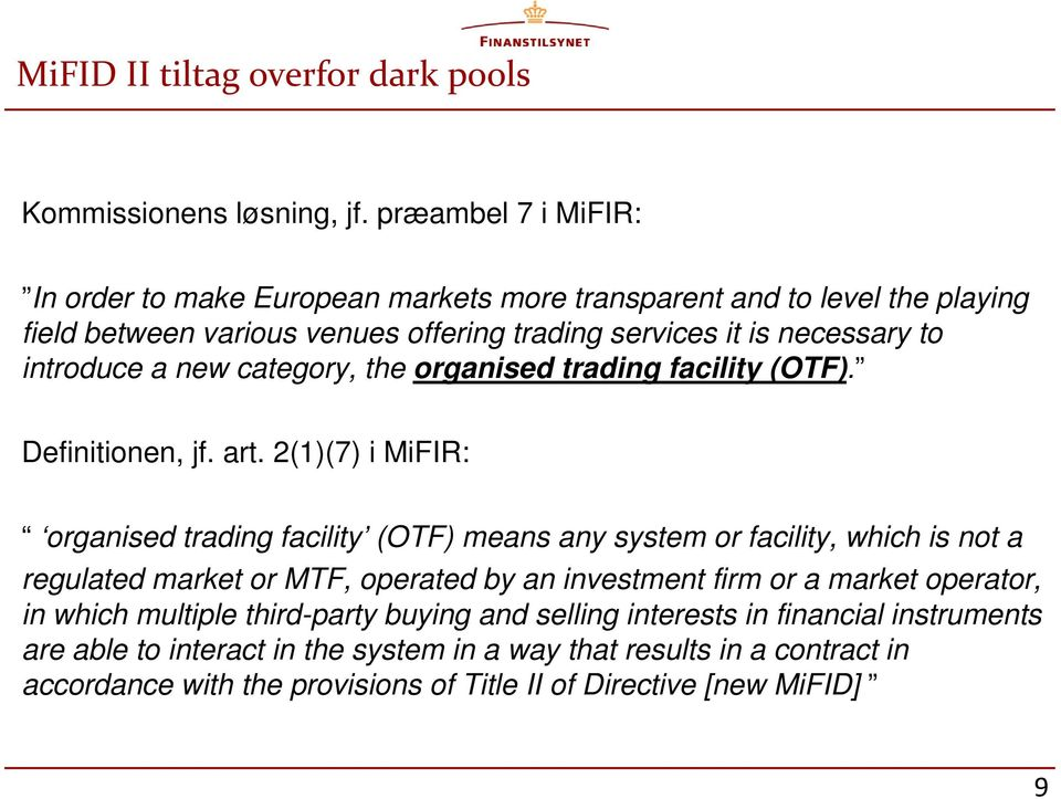 a new category, the organised trading facility (OTF). Definitionen, jf. art.
