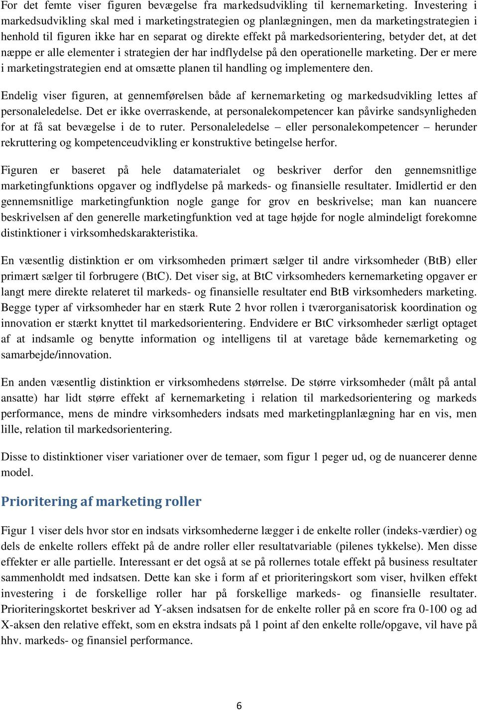 det, at det næppe er alle elementer i strategien der har indflydelse på den operationelle marketing. Der er mere i marketingstrategien end at omsætte planen til handling og implementere den.