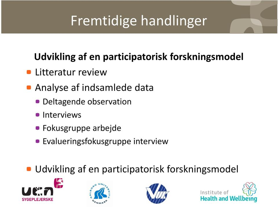 indsamlede data Deltagende observation Interviews Fokusgruppe