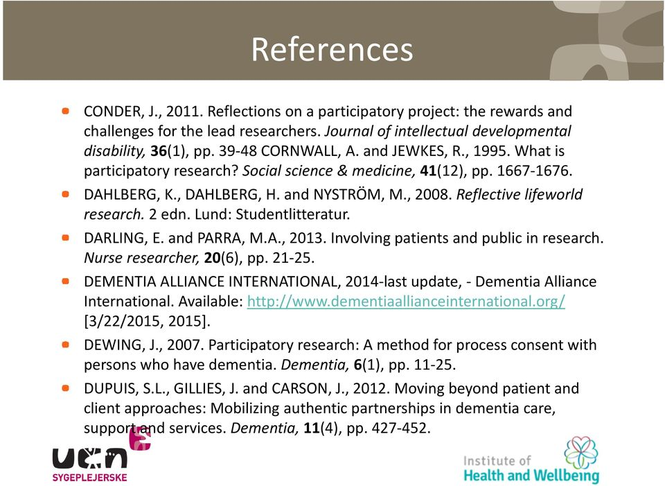Reflective lifeworld research. 2 edn. Lund: Studentlitteratur. DARLING, E. and PARRA, M.A., 2013. Involving patients and public in research. Nurse researcher, 20(6), pp. 21-25.