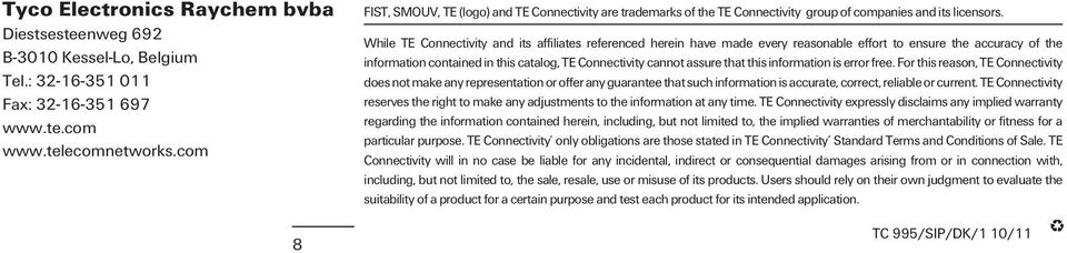 While TE Connectivity and its affiliates referenced herein have made every reasonable effort to ensure the accuracy of the information contained in this catalog, TE Connectivity cannot assure that