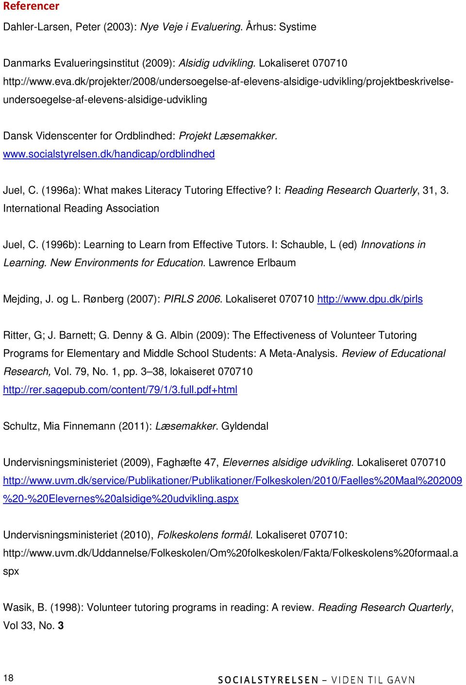 Læsemakker. www.socialstyrelsen.dk/handicap/ordblindhed Juel, C. (1996a): What makes Literacy Tutoring Effective? I: Reading Research Quarterly, 31, 3. International Reading Association Juel, C.