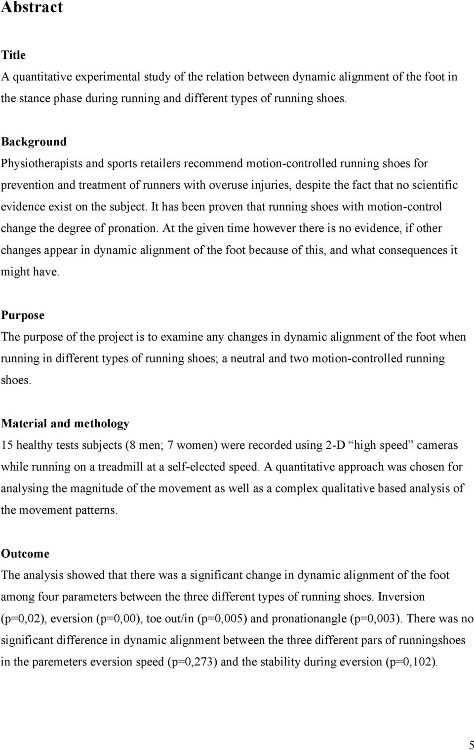 exist on the subject. It has been proven that running shoes with motion-control change the degree of pronation.