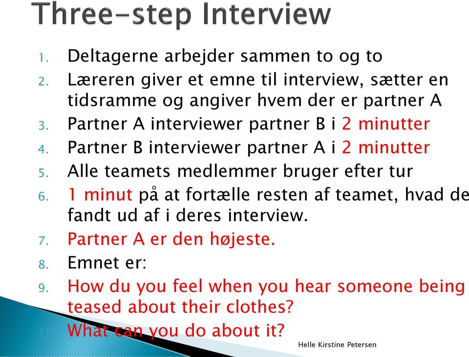 Partner A interviewer partner B i 2 minutter 4. Partner B interviewer partner A i 2 minutter 5.