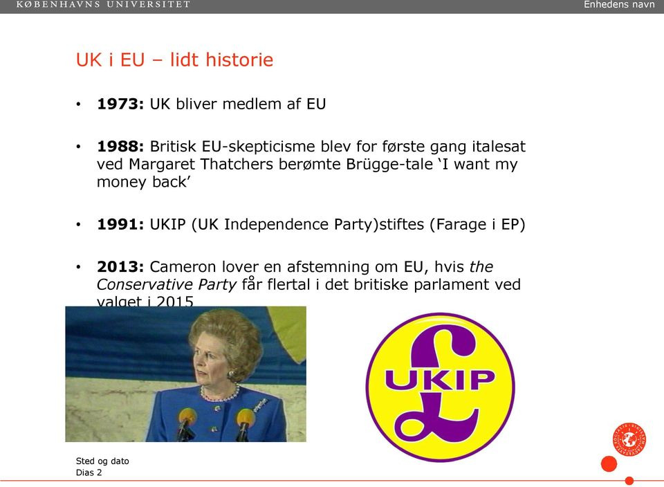 1991: UKIP (UK Independence Party)stiftes (Farage i EP) 2013: Cameron lover en afstemning