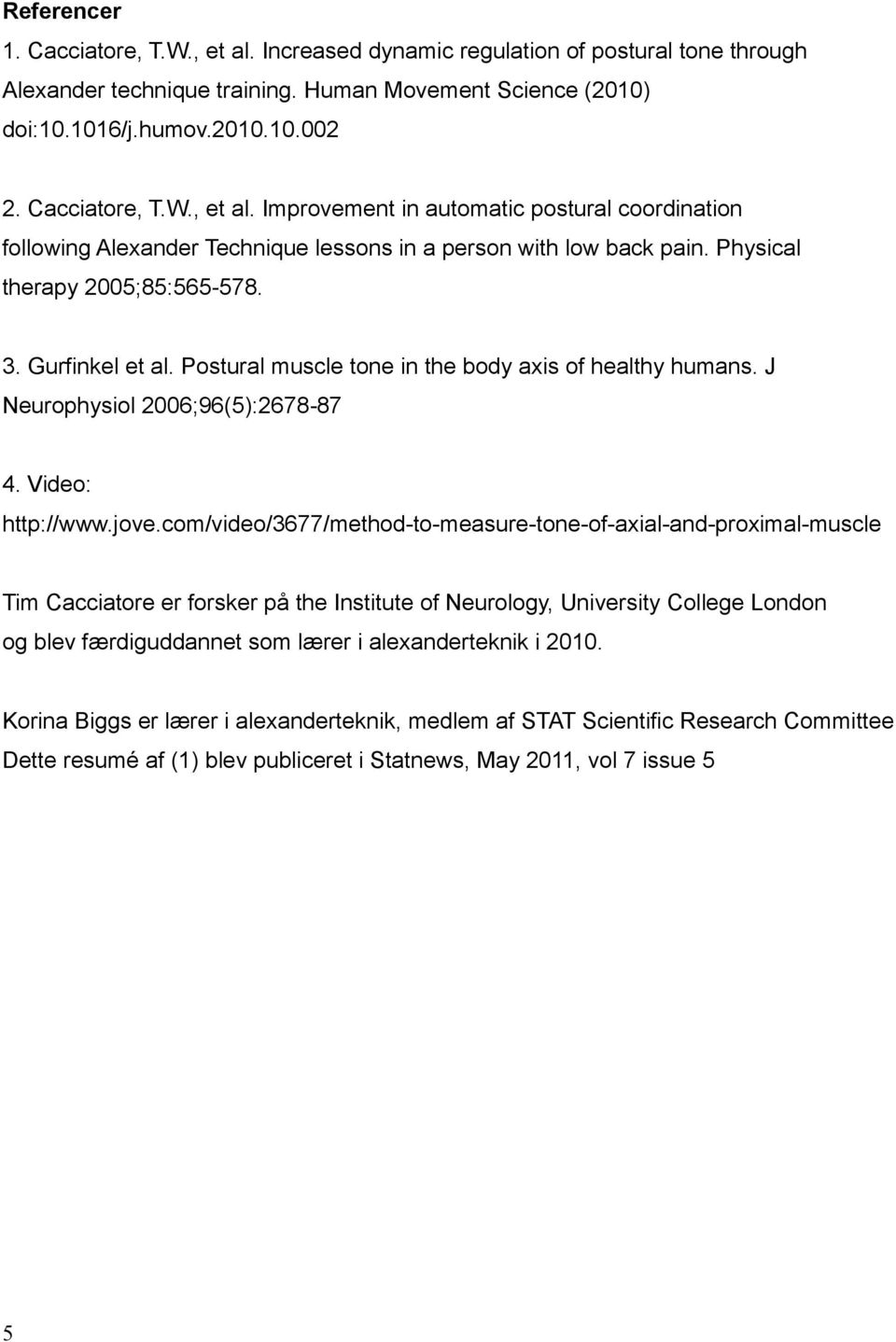 Postural muscle tone in the body axis of healthy humans. J Neurophysiol 2006;96(5):2678 87 4. Video: http://www.jove.