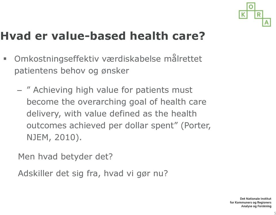 value for patients must become the overarching goal of health care delivery, with