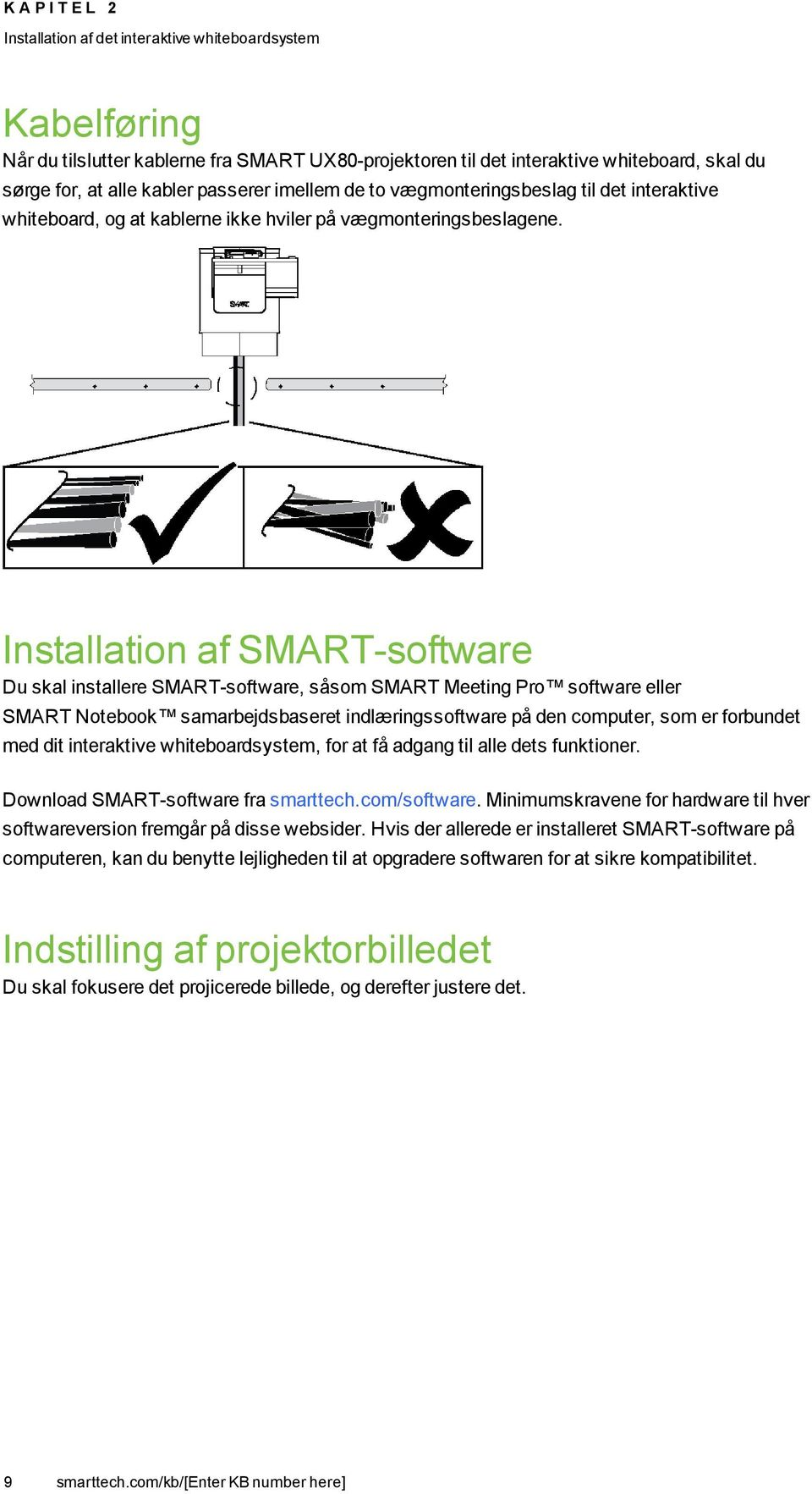 Installation af SMART-software Du skal installere SMART-software, såsom SMART Meeting Pro software eller SMART Notebook samarbejdsbaseret indlæringssoftware på den computer, som er forbundet med dit