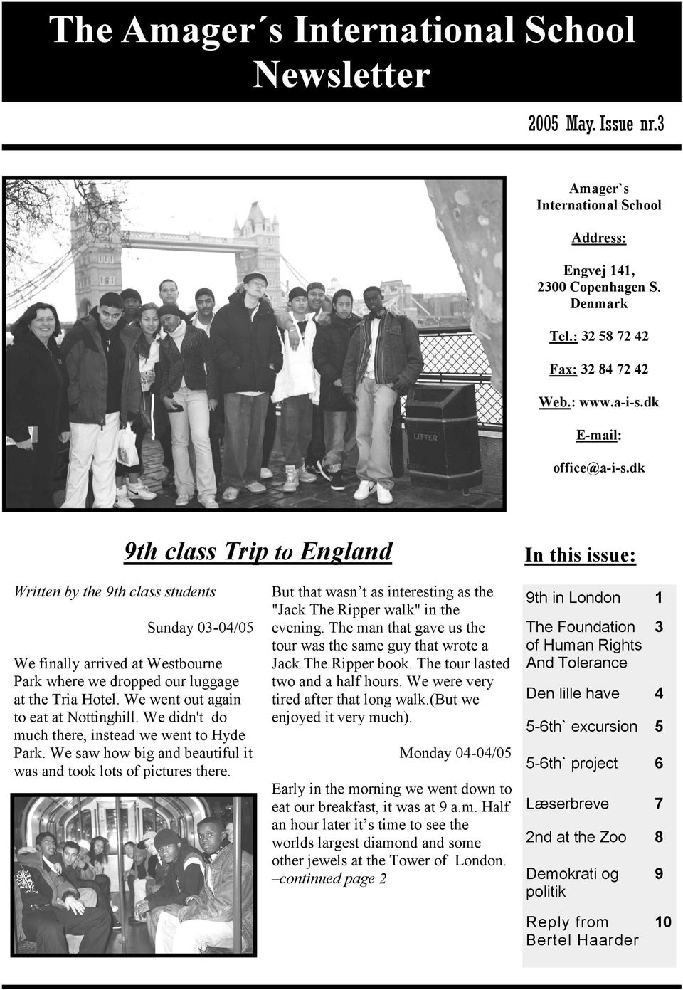 dk 9th class Trip to England In this issue: Written by the 9th class students Sunday 03-04/05 We finally arrived at Westbourne Park where we dropped our luggage at the Tria Hotel.