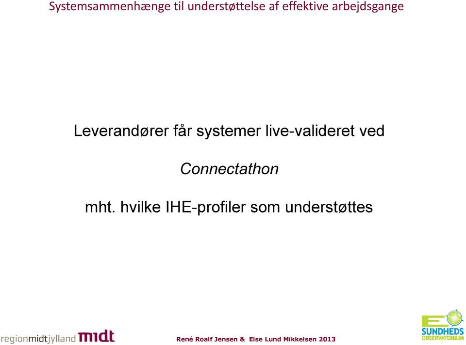 hvilke IHE-profiler som understøttes scheduled Prefetch any relevant prior studies Orders Filled Scheduled Workflow Profile report modality