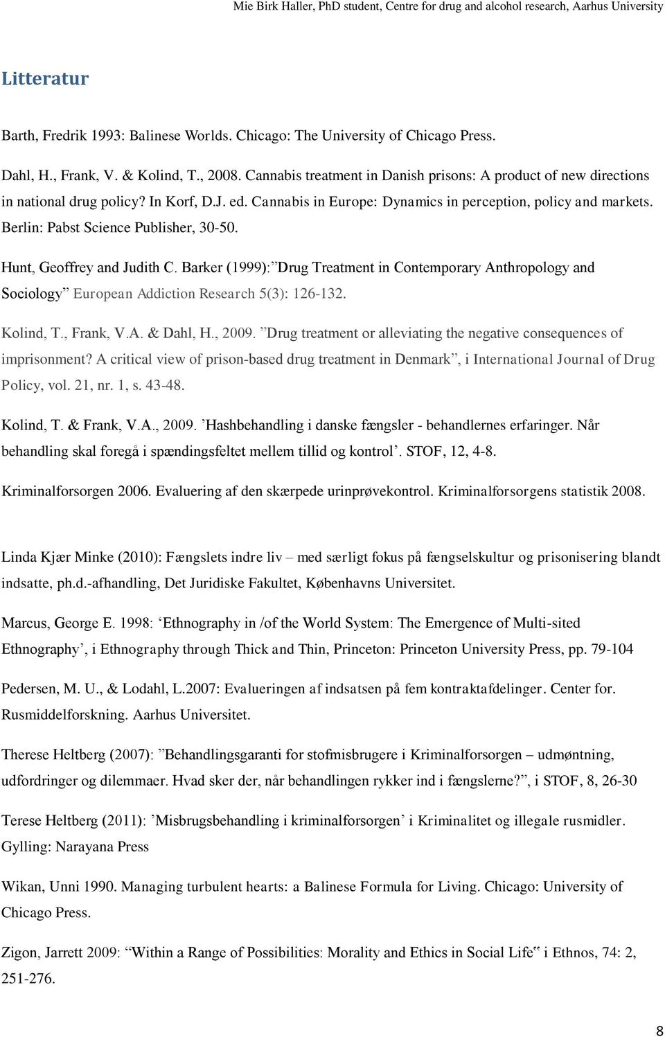 Berlin: Pabst Science Publisher, 30-50. Hunt, Geoffrey and Judith C. Barker (1999): Drug Treatment in Contemporary Anthropology and Sociology European Addiction Research 5(3): 126-132. Kolind, T.