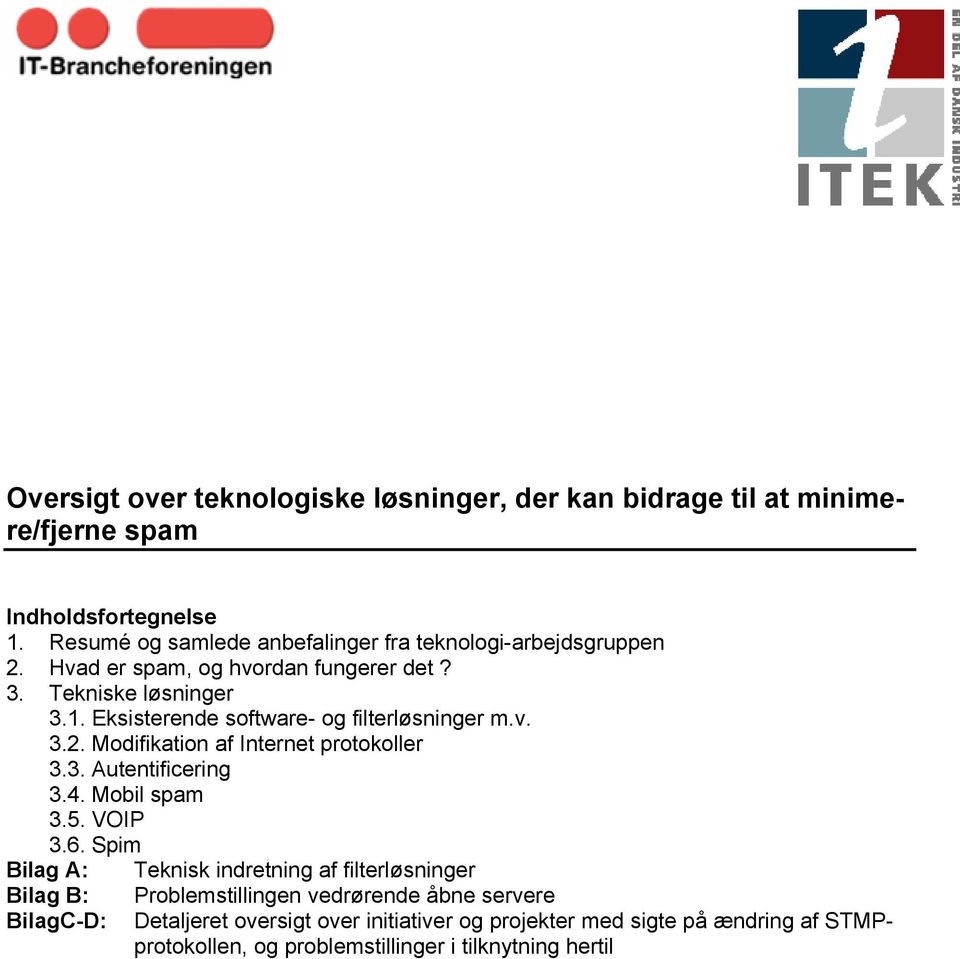 Eksisterende software- og filterløsninger m.v. 3.2. Modifikation af Internet protokoller 3.3. Autentificering 3.4. Mobil spam 3.5. VOIP 3.6.