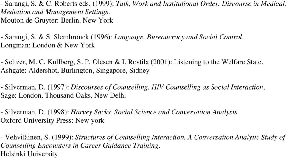 Ashgate: Aldershot, Burlington, Singapore, Sidney - Silverman, D. (1997): Discourses of Counselling. HIV Counselling as Social Interaction. Sage: London, Thousand Oaks, New Delhi - Silverman, D.