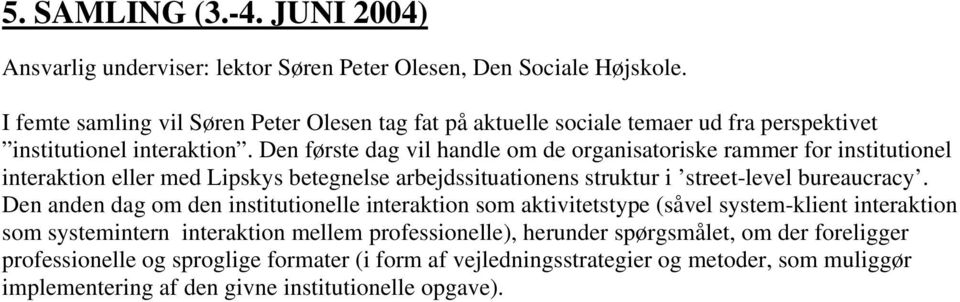 Den første dag vil handle om de organisatoriske rammer for institutionel interaktion eller med Lipskys betegnelse arbejdssituationens struktur i street-level bureaucracy.