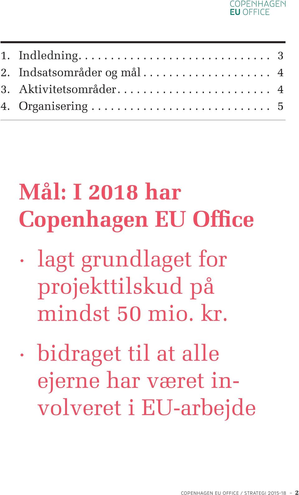 .. 5 Mål: I 2018 har Copenhagen EU Office lagt grundlaget for