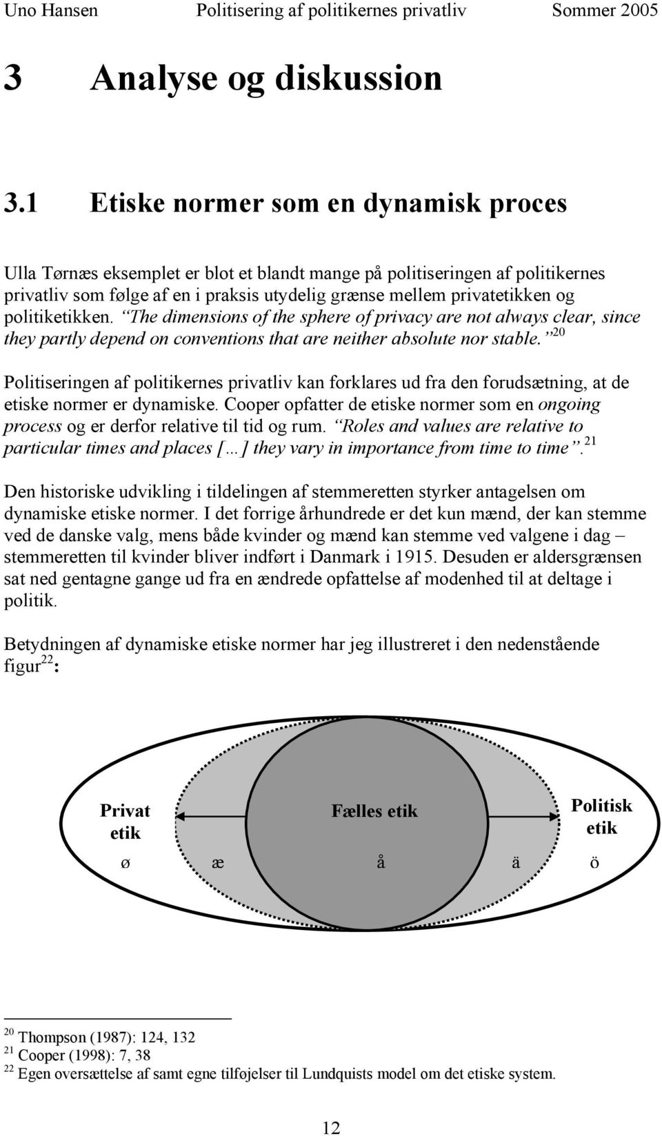 politiketikken. The dimensions of the sphere of privacy are not always clear, since they partly depend on conventions that are neither absolute nor stable.