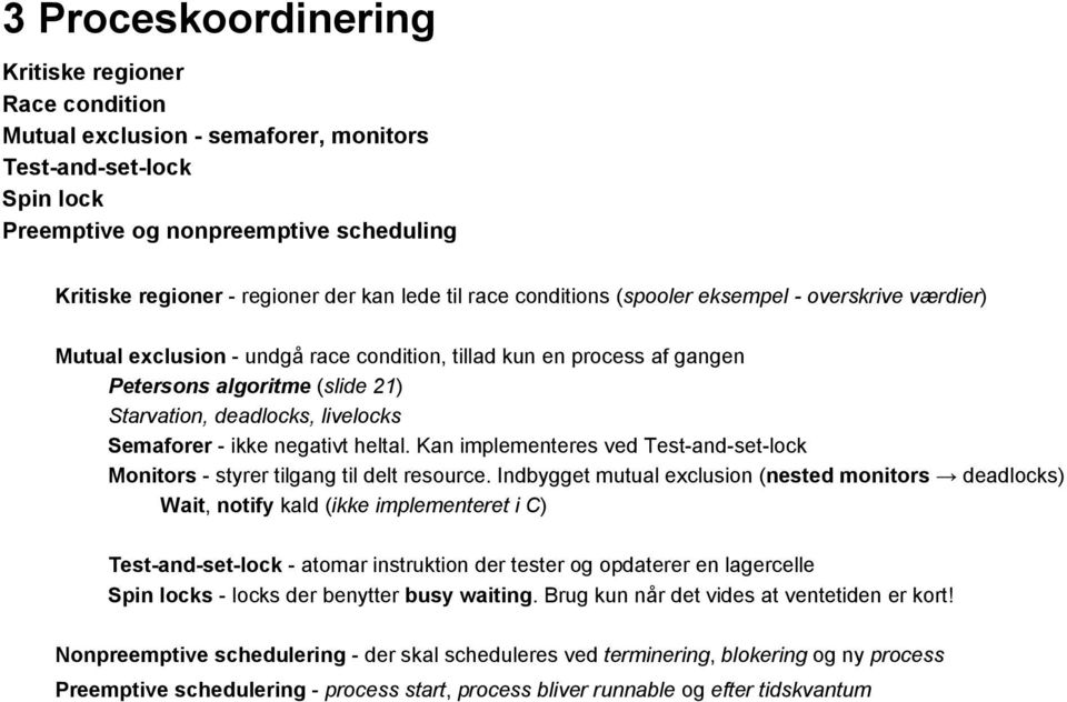 Semaforer ikke negativt heltal. Kan implementeres ved Test and set lock Monitors styrer tilgang til delt resource.