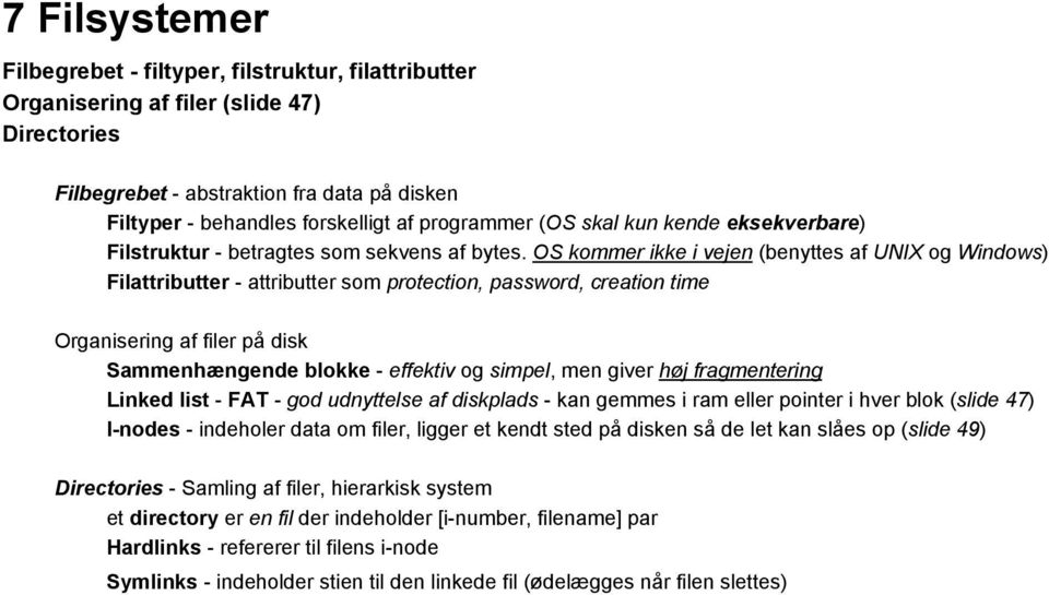 OS kommer ikke i vejen (benyttes af UNIX og Windows) Filattributter attributter som protection, password, creation time Organisering af filer på disk Sammenhængende blokke effektiv og simpel, men