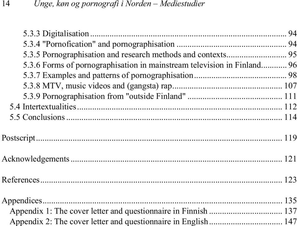".. 107 5.3.9 Pornographisation from ""outside Finland""... 111 5.4 Intertextualities... 112 5.5 Conclusions... 114 Postscript... 119 Acknowledgements... 121 References."