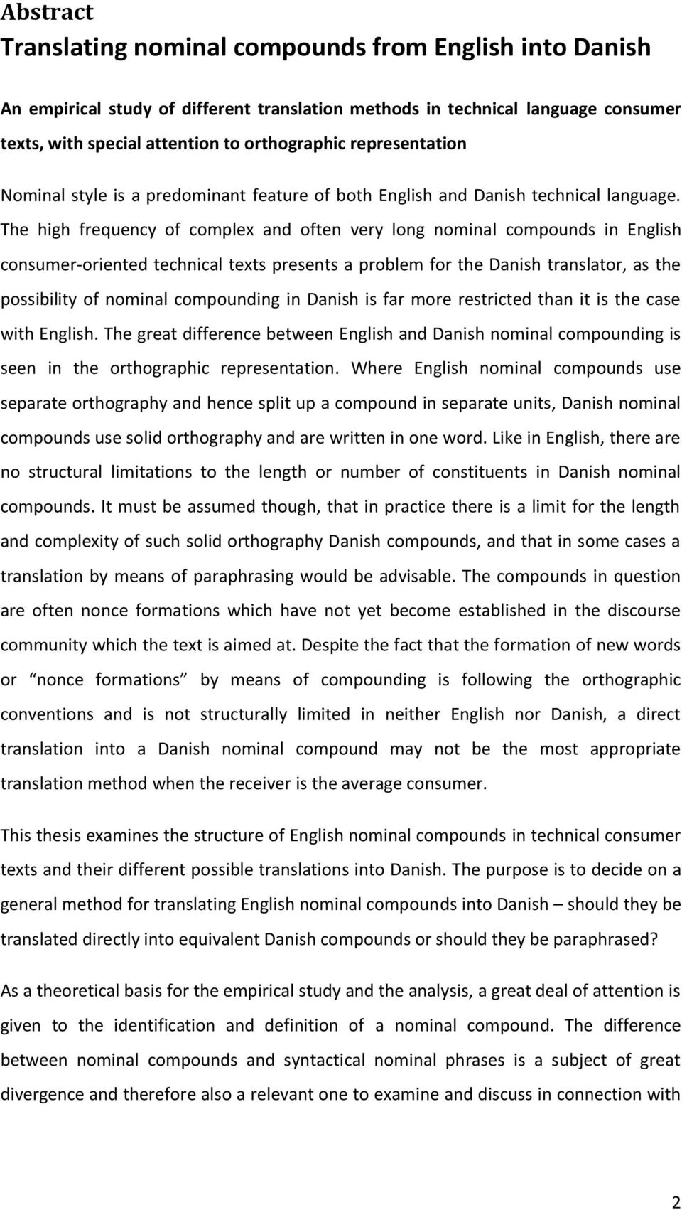 The high frequency of complex and often very long nominal compounds in English consumer-oriented technical texts presents a problem for the Danish translator, as the possibility of nominal