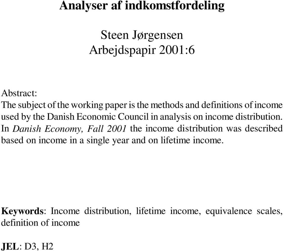 In Danish Economy, Fall 2001 the income distribution was described based on income in a single year and on