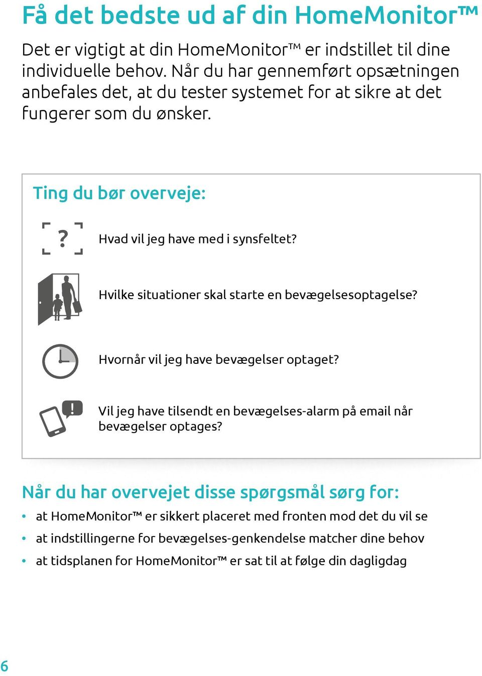 Once you have completed fungerer som du ønsker. the set up process it is advisable to test it so you are satisfied it will do what you need. Questions Ting du bør you overveje: may want to consider:?