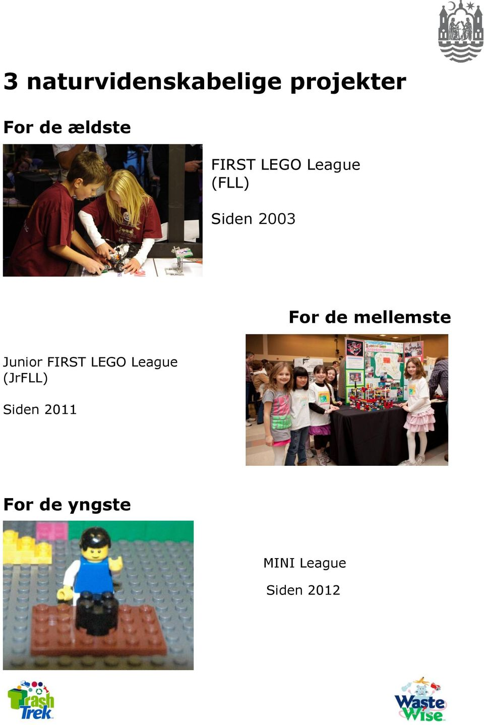 For de mellemste Junior FIRST LEGO League