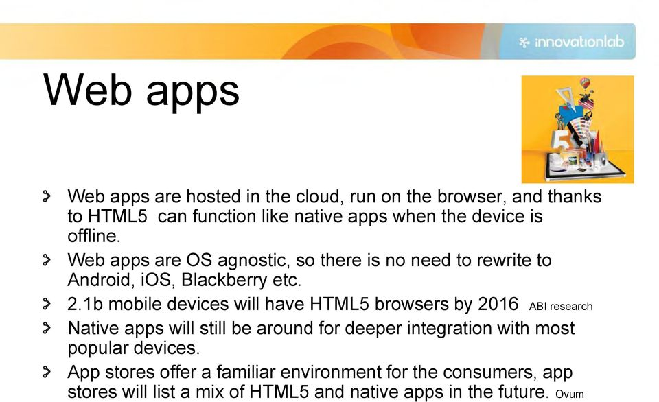 1b mobile devices will have HTML5 browsers by 2016 ABI research Native apps will still be around for deeper integration with