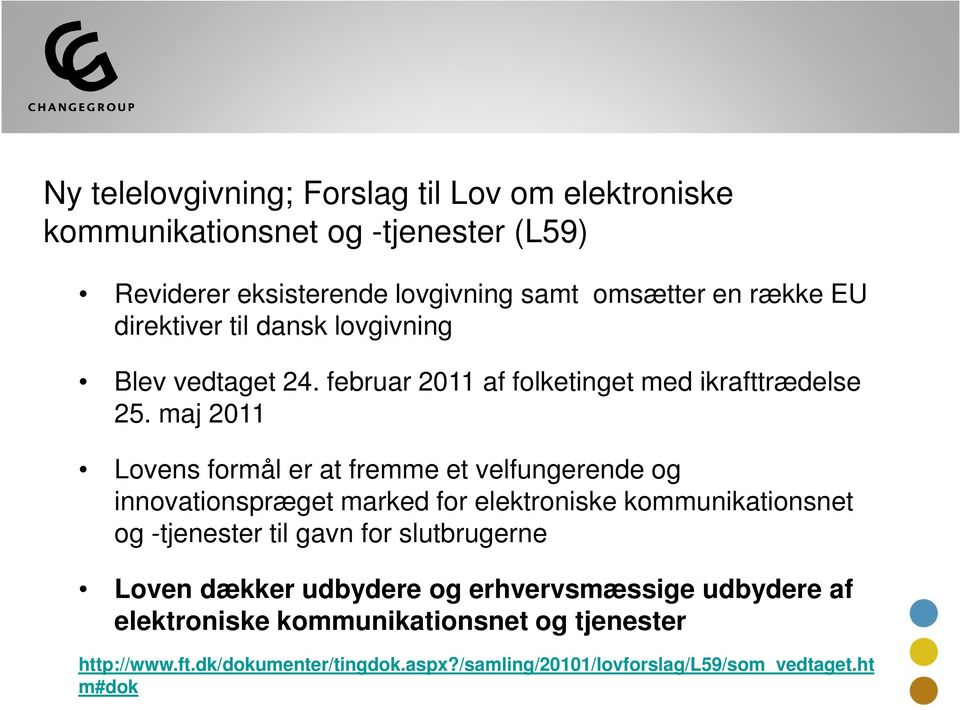 maj 2011 Lovens formål er at fremme et velfungerende og innovationspræget marked for elektroniske kommunikationsnet og -tjenester til gavn for