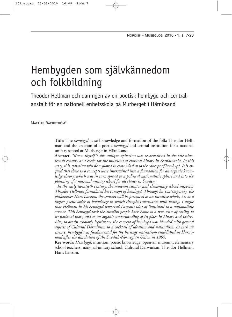 The hembygd as self-knowledge and formation of the folk: Theodor Hellman and the creation of a poetic hembygd and central institution for a national unitary school at Murberget in Härnösand Abstract: