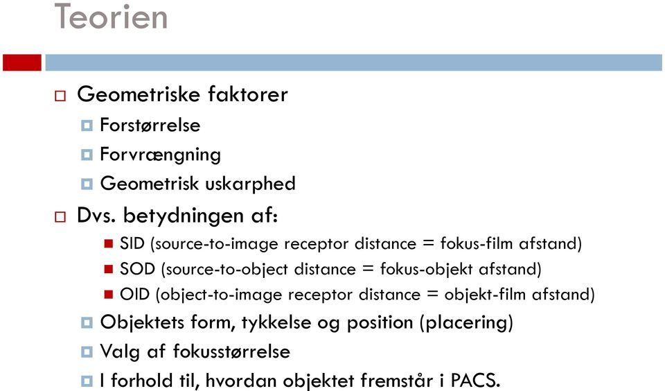 distance = fokus-objekt afstand) OID (object-to-image receptor distance = objekt-film afstand)